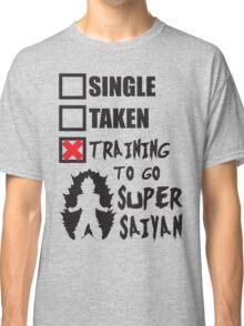 Single, Taken, Training To Go Super Saiyan Classic T-Shirt