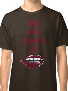 RED LIPS ALWAYS LIE Classic T-Shirt