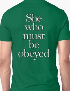 SHE, She who must be obeyed! My Wife? In Charge? White type Unisex T-Shirt