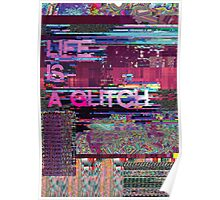 LIFE IS A GLITCH Poster