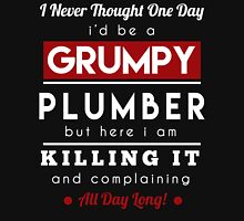 I Never Thought One Day I 'd Be A Groumpy Plumber Unisex T-Shirt