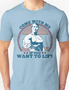 Come With me if you want lift gym - Arnold T-Shirt