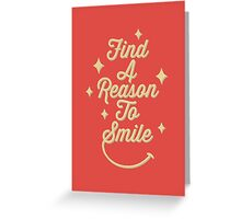 Find A Reason Greeting Card