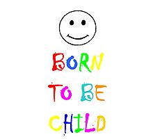 Born to be child Photographic Print