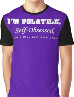 Volatile, Self-Obssessed, Dont Play Well With Others Graphic T-Shirt