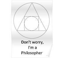 Don't worry, I'm a Philosopher Poster