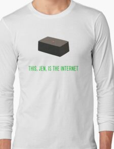 This, Jen, is the internet! Long Sleeve T-Shirt