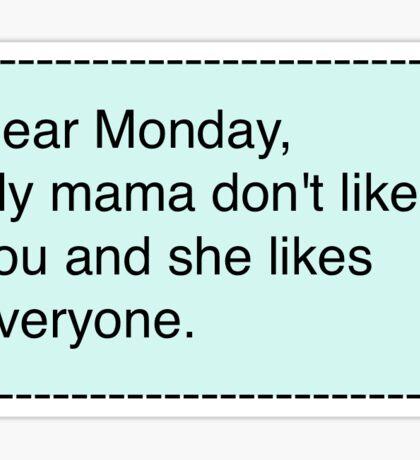 My mama don't like you, Monday Sticker
