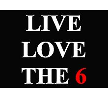 Live Love inTOthe6 Photographic Print