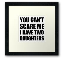 You don't scare me I have two daughters Framed Print