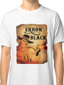Wanted- Erron Black Classic T-Shirt