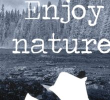 Enjoy nature.  Sticker