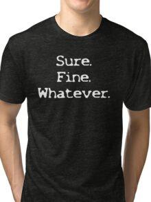 Sure Fine Whatever Tri-blend T-Shirt