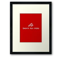 Born to Ride - Biking T-Shirt Bike Riding Gear Framed Print