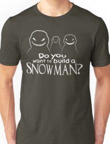 Wanna Build A Snowman? Unisex T-Shirt
