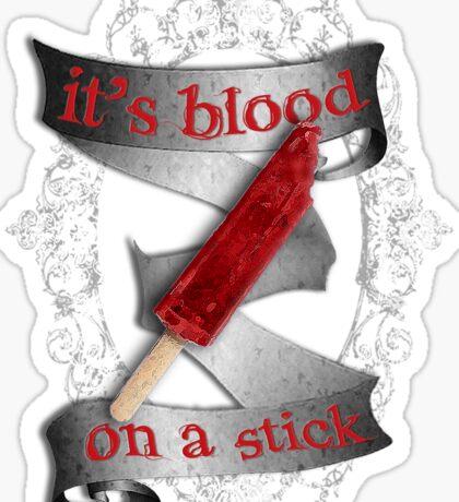 It's Blood... On A Stick [B&W] Sticker