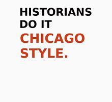 Historians do it Chicago style - variation 2 Unisex T-Shirt