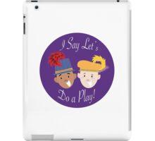 I Say Let's Do a Play! iPad Case/Skin