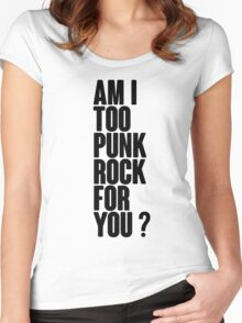 Am I Too Punk Rock For You? Women's Fitted Scoop T-Shirt