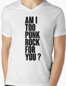 Am I Too Punk Rock For You? Mens V-Neck T-Shirt