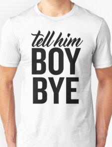tell him boy bye Unisex T-Shirt