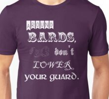 Around bards, don't lower your guard - white text Unisex T-Shirt