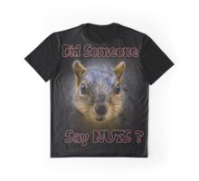 Did Someone Say Nuts? Graphic T-Shirt