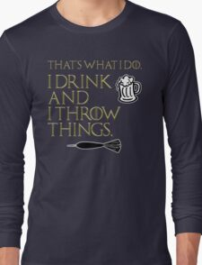 I Drink And I Throw Things Long Sleeve T-Shirt