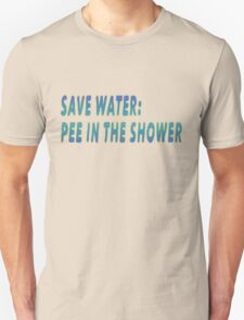SAVE WATER: PEE IN THE SHOWER T-Shirt