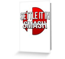 Settle it in Smash! Greeting Card