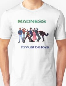 MADNESS : IT MUST BE LOVE T-Shirt