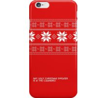 My Ugly Christmas Sweater Is At The Cleaners iPhone Case/Skin