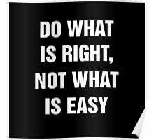 Do what is right, not what is easy Poster