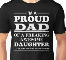 I am a Proud Dad Of a Freaking Awesome Daughter Unisex T-Shirt