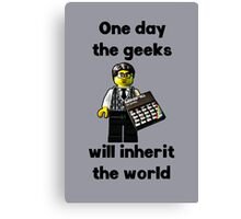 One day the geeks will inherit the world!! Canvas Print