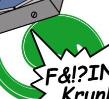 F&!?ing Krunked Sticker