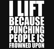 I Lift Because Punching People Is Frowned Upon Unisex T-Shirt