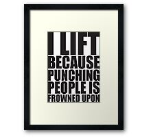 I Lift Because Punching People Is Frowned Upon Framed Print