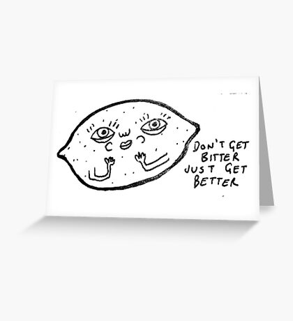 Don't get bitter, just get better Greeting Card