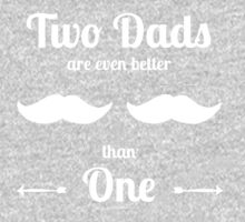 Two Dads Are Even Better than One (white imprint) One Piece - Long Sleeve