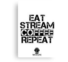 Eat, Stream, Coffee, Repeat Canvas Print