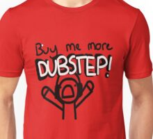 buy me more dubstep !! Unisex T-Shirt