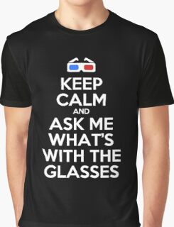 Keep calm and ask me what's with the glasses Graphic T-Shirt
