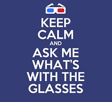 Keep calm and ask me what's with the glasses Unisex T-Shirt