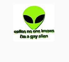 Online no one knows I'm a gay alien Unisex T-Shirt