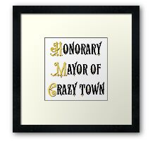 Honorary Mayor of Crazy Town employer gift Framed Print