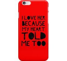 I love Her Because My Heart Told Me Too iPhone Case/Skin