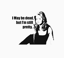 I May Be Dead, But I'm Still Pretty Unisex T-Shirt
