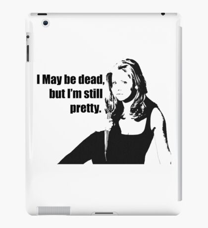 I May Be Dead, But I'm Still Pretty iPad Case/Skin