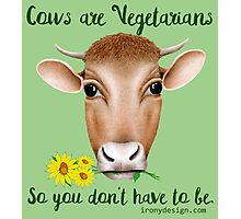 Cows are Vegetarians So You Don't Have To Be Photographic Print